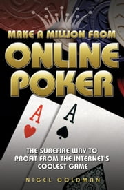 Make a Million from Online Poker - The Surefire Way to Profit from the Internet's Coolest Game ebook by Nigel Goldman