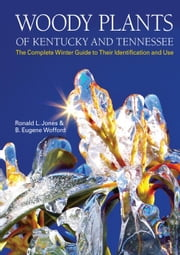 Woody Plants of Kentucky and Tennessee: The Complete Winter Guide to Their Identification and Use ebook by Jones, Ronald L.