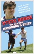 The Man With Maradona's Shirt ebook by Steve Hodge