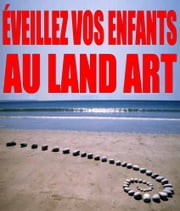 Éveillez vos enfants au Land Art ebook by Nathan Terreau