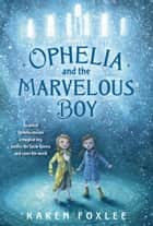 Ophelia and the Marvelous Boy ebook by Karen Foxlee