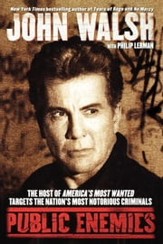 Public Enemies - The Host of America's Most Wanted Targets the Nation's Most Notorious Criminals ebook by John Walsh,Philip Lerman