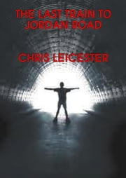 The Last Train To Jordan Road ebook by Chris Leicester