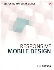 Responsive Mobile Design - Designing for Every Device ebook by Phil Dutson
