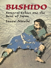 Bushido - Samurai Ethics and the Soul of Japan ebook by Inazo Nitobe