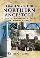 Tracing Your Northern Ancestors ebook by Keith Gregson