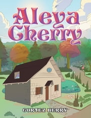 Aleya Cherry ebook by Cortez Berry