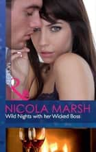 Wild Nights with her Wicked Boss (Mills & Boon Modern Heat) ebook by Nicola Marsh