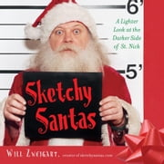Sketchy Santas - A Lighter Look at the Darker Side of St. Nick ebook by Will Zweigart