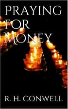 Praying for Money ebook by Russell H. Conwell