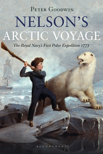 Nelson's Arctic Voyage - The Royal Navy's first polar expedition 1773 ebook by Peter Goodwin