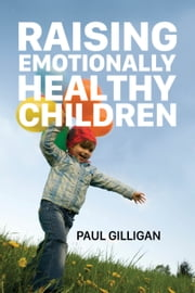 Raising Emotionally Healthy Children ebook by Paul Gilligan