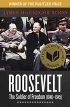 Roosevelt: The Soldier of Freedom - 1940–1945 ebook by James MacGregor Burns