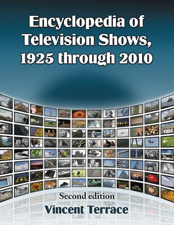 Encyclopedia of Television Shows, 1925 through 2010, 2d ed. ebook by Vincent Terrace