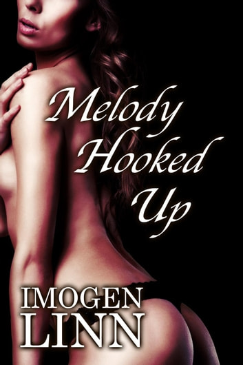 Melody Hooked Up (BDSM Erotica) - Melody, #6 ebook by Imogen Linn