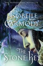 The Stone Key - Obernewtyn Chronicles: Book Six ebook by Isobelle Carmody