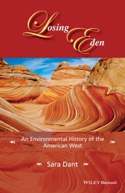 Losing Eden - An Environmental History of the American West ebook by Sara Dant