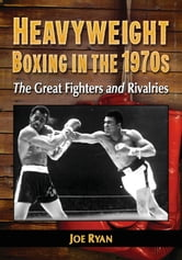 Heavyweight Boxing in the 1970s - The Great Fighters and Rivalries ebook by Joe Ryan