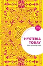Hysteria Today ebook by Anouchka Grose