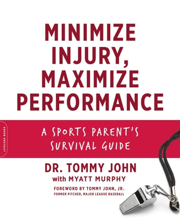 Minimize Injury, Maximize Performance - A Sports Parent's Survival Guide ebook by Dr. Tommy John,Myatt Murphy