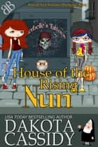 House of the Rising Nun - Paranormal Ex-Nun Demons Amateur Sleuth Cozy Mystery ebook by Dakota Cassidy