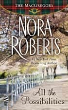 All the Possibilities - The MacGregors ebook by Nora Roberts