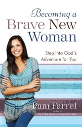 Becoming a Brave New Woman - Step into God's Adventure for You ebook by Pam Farrel
