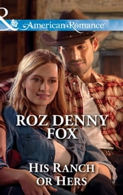 His Ranch Or Hers (Mills & Boon American Romance) (Snowy Owl Ranchers, Book 1) ebook by Roz Denny Fox