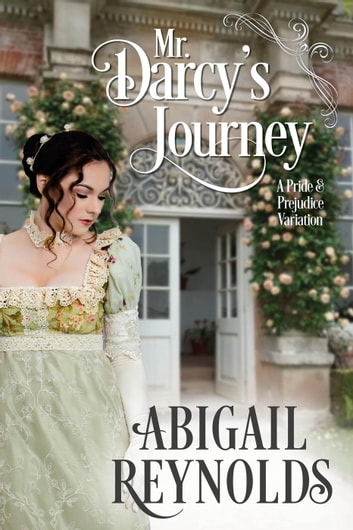 Mr  Darcy's Journey: A Pride & Prejudice Variation