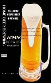 All About Home Beer Brewing ebook by Pierre Simard