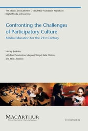 Confronting the Challenges of Participatory Culture - Media Education for the 21st Century ebook by Henry Jenkins,Ravi Purushotma,Margaret Weigel,Katie Clinton,Alice J. Robison