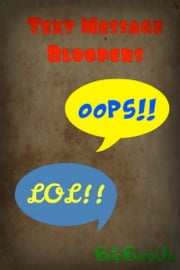 Text Message Bloopers: April 13 2013 ebook by BlipBlopUs Sr