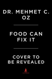 Food Can Fix It ebook by Mehmet Oz