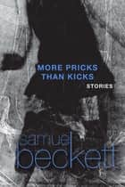 More Pricks Than Kicks ebook by Samuel Beckett