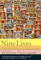 Nine Lives - In Search of the Sacred in Modern India ebook by William Dalrymple