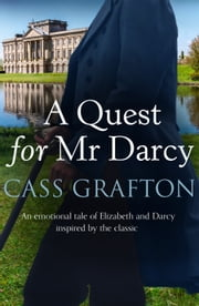 A Quest for Mr Darcy - An emotional tale of Elizabeth and Darcy inspired by the classic ebook by Cass Grafton