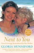Next to You - Caron's Courage Remembered by Her Mother ebook by Gloria Hunniford