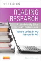 Reading Research, Fifith Canadian Editon - A User-Friendly Guide for Health Professionals ebook by Barbara Davies, Jo Logan