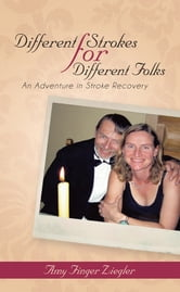Different Strokes for Different Folks - An Adventure in Stroke Recovery ebook by Amy Finger Ziegler