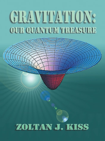 GRAVITATION - OUR QUANTUM TREASURE ebook by ZOLTAN J. KISS