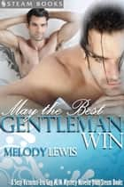 May the Best Gentleman Win - A Sexy Victorian-Era Gay M/M Mystery Novella from Steam Books ebook by Melody Lewis, Steam Books