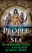 People of the Sea - A Novel of North America's Forgotten Past ebook by W. Michael Gear, Kathleen O'Neal Gear