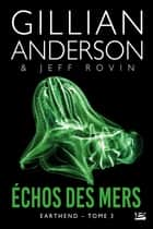 Échos des mers - Earthend, T3 ebook by Louise Malagoli, Jeff Rovin, Gillian Anderson