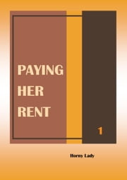 Paying Her Rent: 1 ebook by Horny Lady