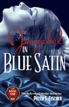 Jezebel in Blue Satin - The Hollywood Murder Mysteries Book One ebook by Peter S. Fischer