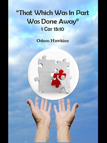 That Which Was In Part Was Done Away 1 Cor 13:10 ebook by Odom Hawkins