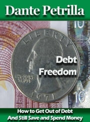 How to Get Out of Debt with Debt Freedom ebook by Dante Petrilla