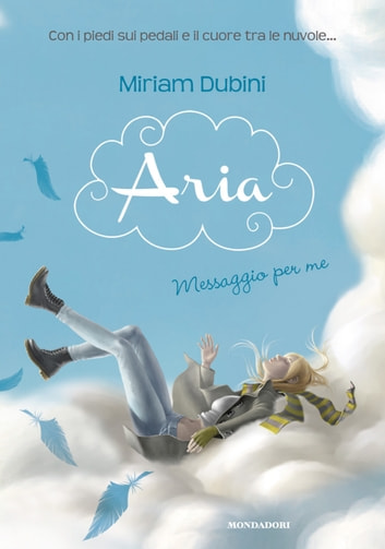 Aria - 1. Messaggio per me ebook by Miriam Dubini