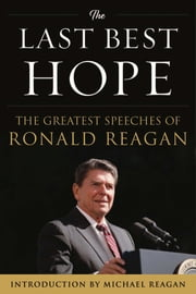 The Last Best Hope - The Greatest Speeches of Ronald Reagan ebook by Ronald Reagan,Michael Reagan