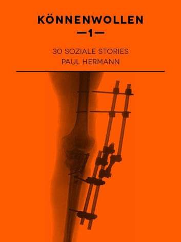 Könnenwollen I - 30 Soziale Stories ebook by Paul Hermann